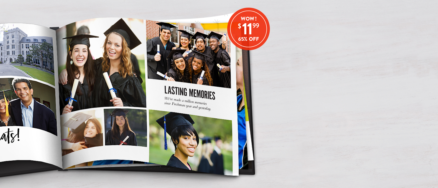 Cap off your accomplishments : Celebrate the memories you made with an 8x11 Hardcover Photo Book. Use 1199BKS